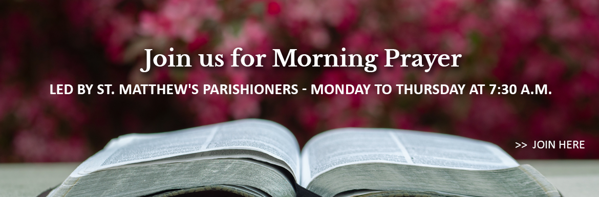 Join us for Morning Prayer at St. Matthews Anglican Church in Ottawa, Ontario. The short contemplative service is led by St. Matthews parishioners, Monday to Thursday at 7:30 a.m.. Select this link to be taken to our YouTube Daily Office playlist